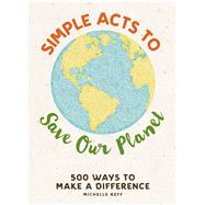 Simple Acts to Save Our Planet by Neff, Michelle, 9781507207277