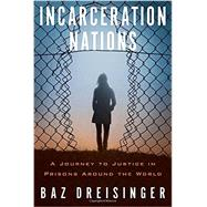 Incarceration Nations by Dreisinger, Baz, 9781590517277