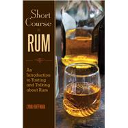 Short Course in Rum: A Guide to Tasting and Talking About Rum by Hoffman, Lynn, 9781629147277