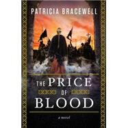 The Price of Blood A Novel by Bracewell, Patricia, 9780525427278