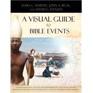 A Visual Guide to Bible Events by Martin, James C.; Beck, John A.; Hansen, David G., 9780801017278