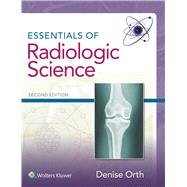 Essentials of Radiologic Science by Orth, Denise, 9781496317278