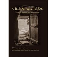 Viking Worlds: Things, Spaces and Movement by Eriksen, Marianne Hem; Pedersen, Unn; Rundberget, Bernt; Axelsen, Irmelin; Berg, Heidi Lund, 9781782977278