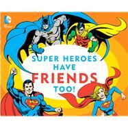 Super Heroes Have Friends Too! by DC Comics, Inc., 9781941367278