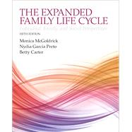The Expanding Family Life Cycle Individual, Family, and Social Perspectives with Enhanced Pearson eText -- Access Card Package by McGoldrick, Monica; Garcia Preto, Nydia A.; Carter, Betty A., 9780134057279