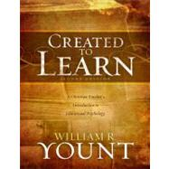 Created to Learn : A Christian Teacher's Introduction to Educational Psychology, Second Edition by Yount, William, 9780805447279