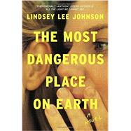 The Most Dangerous Place on Earth by JOHNSON, LINDSEY LEE, 9780812997279
