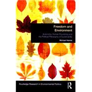 Freedom and Environment: Autonomy, Human Flourishing and the Political Philosophy of Sustainability by Hannis; Michael, 9781138777279