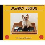 Lola Goes to School by Goldman, Marcia, 9781939547279