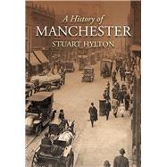A History of Manchester by Hylton, Stuart, 9780750967280