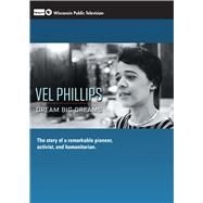 Vel Phillips: Dream Big Dreams by Wisconsin Public Television, 9780870207280