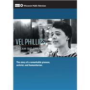 Vel Phillips: Dream Big Dreams by Wisconsin Public Television, 9780870207280
