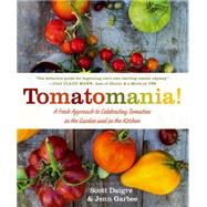 Tomatomania! A Fresh Approach to Celebrating Tomatoes in the Garden and in the Kitchen by Daigre, Scott; Garbee, Jenn, 9781250057280