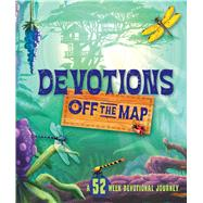 Devotions Off the Map A 52-Week Devotional Journey by Unknown, 9781433687280