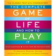 The Complete Game of Life and How to Play It by Shinn, Florence Scovel; Gentry, Chris (CON); Fortgang, Laura Berman, 9781571747280