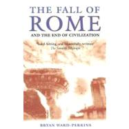 The Fall of Rome And the End of Civilization by Ward-Perkins, Bryan, 9780192807281