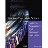 Windows 7 and Vista Guide to Scripting, Automation, and Command Line Tools by Knittel, Brian, 9780789737281