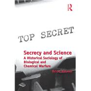 Secrecy and Science: A Historical Sociology of Biological and Chemical Warfare by Balmer,Brian, 9781138277281