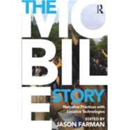 The Mobile Story: Narrative Practices with Locative Technologies by Farman; Jason, 9780415707282