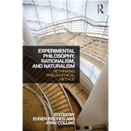 Experimental Philosophy, Rationalism, and Naturalism: Rethinking Philosophical Method by Fischer; Eugen, 9781138887282