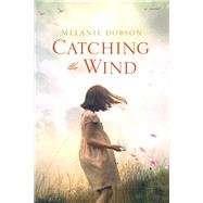 Catching the Wind by Dobson, Melanie, 9781496417282