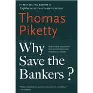 Why Save the Bankers? by Piketty, Thomas; Ackerman, Seth, 9780544947283