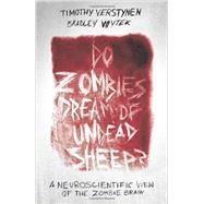 Do Zombies Dream of Undead Sheep?: A Neuroscientific View of the Zombie Brain by Verstynen, Timothy; Voytek, Bradley, 9780691157283