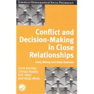 Conflict and Decision Making in Close Relationships: Love, Money and Daily Routines by Kirchler,Erich, 9781138877283