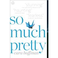 So Much Pretty A Novel by Hoffman, Cara, 9781451617283