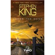 Under the Dome: Part 2 A Novel by King, Stephen, 9781476767284