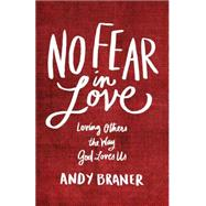 No Fear in Love by Braner, Andy, 9780801017285