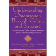 Understanding Organization Through Culture and Structure: Relational and Other Lessons From the African American Organization by Nicotera,Anne Maydan, 9780805837285