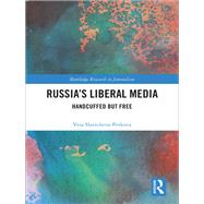 Russia's Liberal Media: Handcuffed but Free by Slavtcheva-Petkova; Vera, 9781138237285