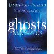 Ghosts Among Us: Uncovering the Truth About the Other Side by Van Praagh, James, 9781400107285