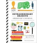 Extraordinary Objects Observer's Journal: See the Small and Appreciate It All by Bowers, Jenny, 9781452137285