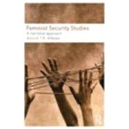 Feminist Security Studies: A Narrative Approach by Wibben; Annick T. R., 9780415457286
