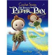 Crochet Stories: J. M. Barrie's Peter Pan by Sloyer, Sarah, 9780486817286