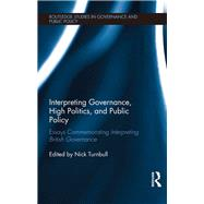 Interpreting Governance, High Politics, and Public Policy: Essays commemorating Interpreting British Governance by Turnbull; Nick, 9781138777286