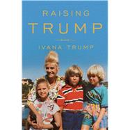 Raising Trump by Trump, Ivana, 9781501177286