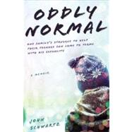 Oddly Normal : One Family's Struggle to Help Their Teenage Son Come to Terms with His Sexuality by Schwartz, John, 9781592407286