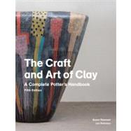 The Craft and Art of Clay: A Complete Potter's Handbook by Peterson, Susan; Peterson, Jan, 9781856697286