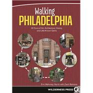 Walking Philadelphia 30 Tours of Art, Architecture, History, and Little-Known Gems by Pompilio, Natalie, 9780899977287