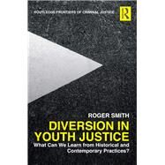 Diversion in Youth Justice: What Can We Learn from Historical and Contemporary Practices? by Smith; Roger, 9781138697287