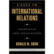 Cases in International Relations Principles and Applications by Snow, Donald M., 9781538107287