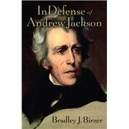 In Defense of Andrew Jackson by Birzer, Bradley, 9781621577287