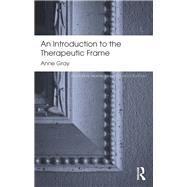An Introduction to the Therapeutic Frame by Gray; Anne, 9780415817288