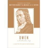 Owen on the Christian Life: Living for the Glory of God in Christ by Barrett, Matthew; Haykin, Michael A. G.; Nichols, Stephen J.; Taylor, Justin; Trueman, Carl R., 9781433537288