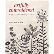 Artfully Embroidered: Motifs and Patterns for Bags and More by Shimoda, Naoko, 9781620337288