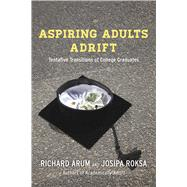 Aspiring Adults Adrift: Tentative Transitions of College Graduates by Arum, Richard; Roksa, Josipa, 9780226197289