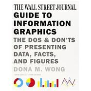 The Wall Street Journal Guide to Information Graphics by Wong, Dona M., 9780393347289